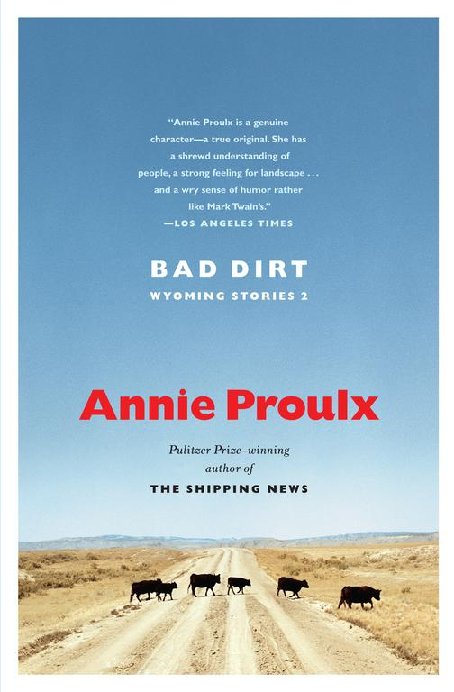 Bad Dirt By Proulx, Annie